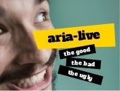 Aria-live: The Good, The Bad and The Ugly