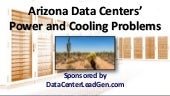 Arizona Data Center Power and Cooling Problems (SlideShare)