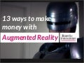 13 ways to make money with Augmented Reality (by @nickdemey)