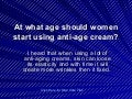 At what age should women start using anti-age cream?