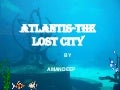 Atlantis the lost city-by amandeep