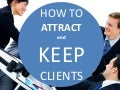 How to Attract and Keep Your Clients