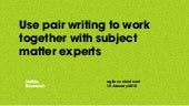 Use pair writing to work together with subject matter experts