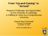 "From ""Up-and-Coming"" to ""Arrived"": Research Challenges and Opportunites for the University of Lethbridge in Fulfilling its Vision as a Comprehensive University"