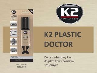 B102 B103  K2 Plastic Doctor klej do tworzyw sztucznych