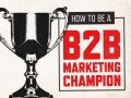 How To Be A B2B Marketing Champion