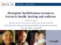Aboriginal health human resources: Access to health, healing and wellness