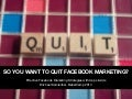 So you want to quit Facebook Marketing? (Babelcamp 2014)