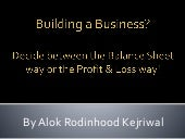The Balance Sheet OR Profit & Loss way of building a business.