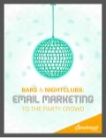 Bars & Nightclubs: Email Marketing to The Party Crowd