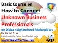 Basic Course on How to Connect Unknown Business Professionals on Digital neighborhood Marketplaces