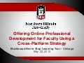 Offering Online Professional Development for Faculty Using a Cross-Platform Strategy