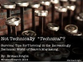 State of Search 2014 Presentation- Not Technically Technical? Tips for Survivall