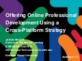 Offering Online Professional Development Using a Cross-Platform Strategy