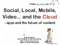BDigital 2011: Apps and the Future of Content: Social, Local, Mobile, Video,Cloud!