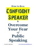 Be a Confident Public Speaker Overcome Your Fear of Speaking