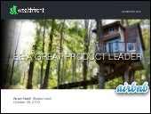 Be A Great Product Leader (Dropbox / AirBnB 2013)