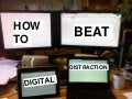 How to Beat Digital Distractions