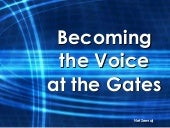 Becoming the Voice at the Gates