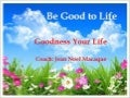 Be Good to Life - Goodness