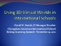 Beijing Learning Summit: Using 3D Virtual Worlds in International Schools: David W. Deeds