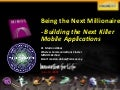 Being the Next Millionaire - Building the Next Killer Mobile Applications