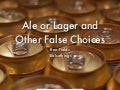 Ale or Lager and Other False Choices