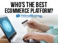 Ecommerce Platforms - Who's The Best?