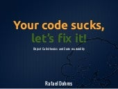 You code sucks, let's fix it