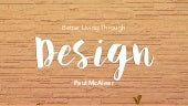 Better Living Through Design