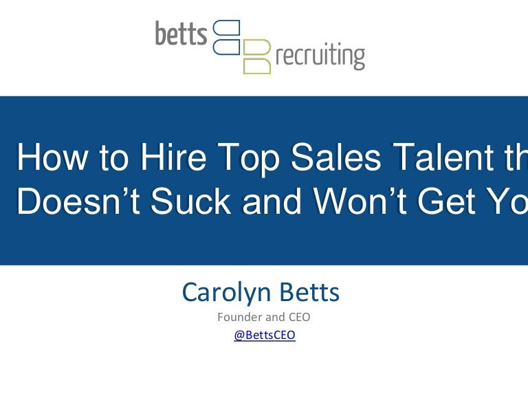 Carolyn Betts (CEO, Betts Recruiting) - How to Hire Top Sales Talent …