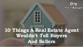 10 Things A Real Estate Agent May Not Tell Buyers And Sellers