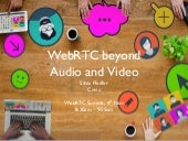 WebRTC beyond Audio and Video