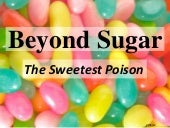 Beyond Sugar, Sweetest Poison at th...