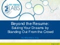 Beyond The Resume: Seizing Your Dreams By Standing Out From the Crowd