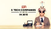 5 Tech Companies to Watch in 2015