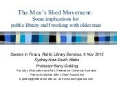 The Men's Shed Movement: Some implications for public library staff working with older men