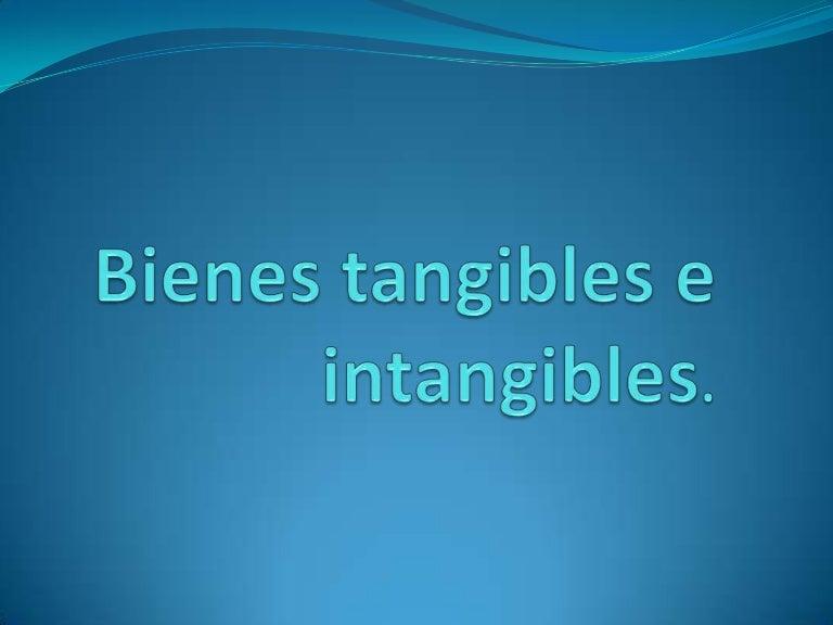 Bienes Tangibles e Intangibles Ejemplos Bienes Tangibles e Intangibles