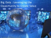 Big Data : Leveraging the Opportuni...