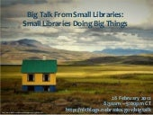 Big Talk From Small Libraries intro...