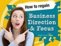 How to regain business direction and focus