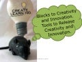 Blocks to Creativity and Innovation. Tools to Release Creativity and Innovation