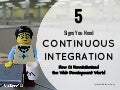 5 Signs You Need Continuous Integration