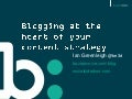 Blogging at the heart of your content strategy