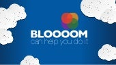 BLOOOOM Can help you do it
