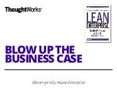 Blow Up The Business Case