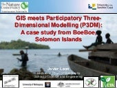 GIS meets Participatory Three-Dimensional Modelling (P3DM): A case study from BoeBoe, Solomon Islands