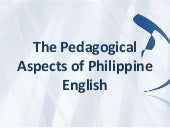 The Pedagogical Aspects of Philippine English