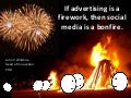 Advertising Fireworks, Social Bonfires