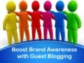 Boost brand awareness with guest blogging